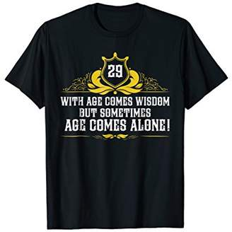 29 With Age Comes Wisdom - 29th Birthday T-Shirt Ideas