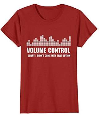 Volume Control T-Shirt I Didn't Come With That Option Shirt