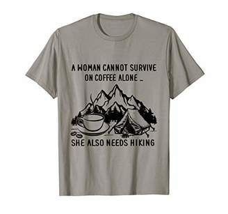 ace558133d49b A Woman Cannot Survive On Coffee Alone Needs Hiking T-Shirt