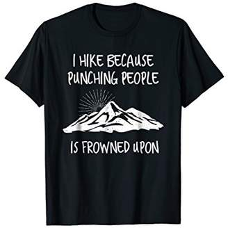 Hiking Shirt I Hike Because Punching People is Frowned Upon