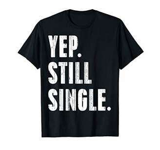 YEP STILL SINGLE T-Shirt Funny Valentin's Day Meme Gift AF