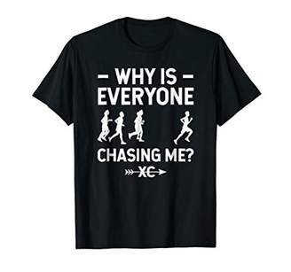 Why is Everyone Chasing Me T-Shirt Cross Country Gifts