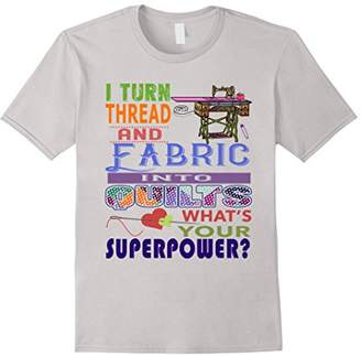 I Turn Thread & Fabric Into Quilts Crafts T-Shirts