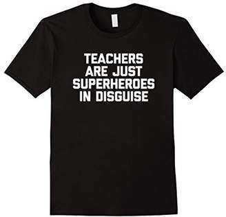 Teachers Are Just Superheroes In Disguise T-Shirt funny tee