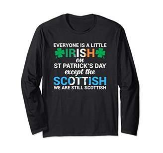 Everyone is Irish Except Scottish on St. Patrick's Day Shirt