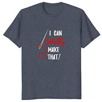 Funny T Shirt Sewing Quilting - I Can Totally Make That