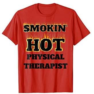 Smokin' Hot Physical Therapist Career T Shirt Gift B
