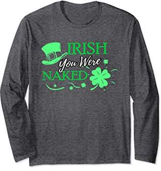 DAY Birger et Mikkelsen Irish You Were Naked Shirt Funny St Patrick's Tee