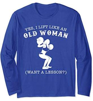 I Know I Lift Like An Old Woman - Want A Lesson Long Sleeve