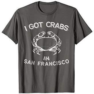 I.N. San Francisco I got crabs Shirt - Funny San Fran Tee