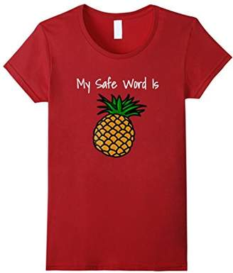 My Safe Word Is Pineapple T-Shirt