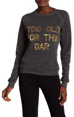 Bow & Drape Too Old For This Bar Sweatshirt