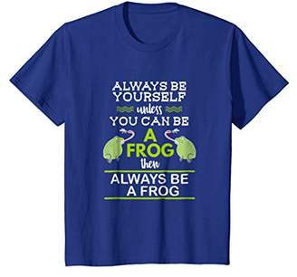 Always Be A Frog T-Shirt - You Can Be A Frog Tee