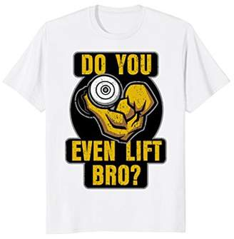 Do You Even Lift Bro? Weightlifter Gym Funny T-shirt