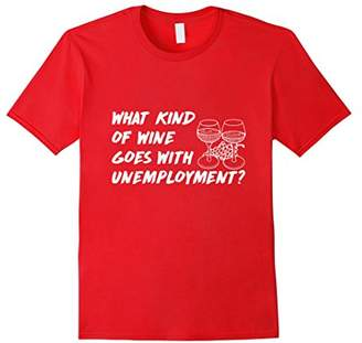 What Kind of Wine Goes with Unemployment T-Shirt