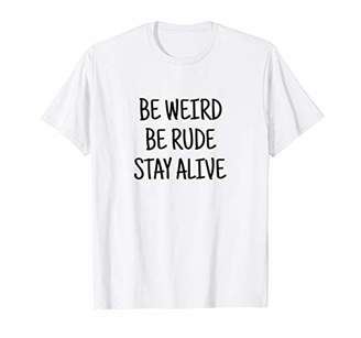 True Crime Podcast Junkie Be Weird Be Rude Stay Alive Shirt