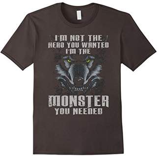 I'm Not The Hero You Wanted I'm The Monster T-Shirt