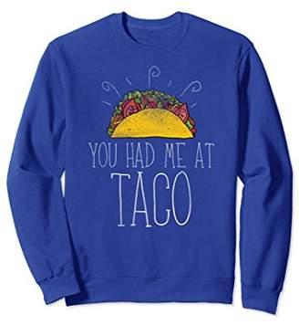 You Had Me At Taco Shirt - Funny Food Quote Sweatshirt