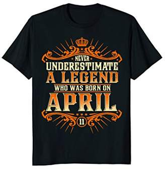 Never Underestimate A Legend Who Born On April 11 T-Shirt