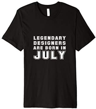 Legendary Designers Are Born In July Birthday Gift Tee Shirt