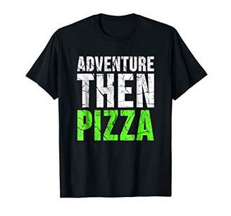 Junk Food Clothing Adventure Then Pizza Great Lover Foodie T-Shirt