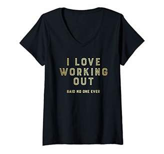 Womens I Love Working Out Said No One Ever Exercise Fitness Workout V-Neck T-Shirt