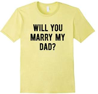 Will You Marry My Dad T-shirt