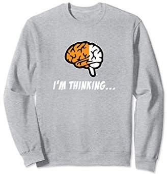 I'm Thinking Humor Graphic Sweatshirt