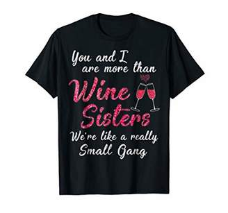You And I Are More Than Wine Sisters -Wine T Shirt