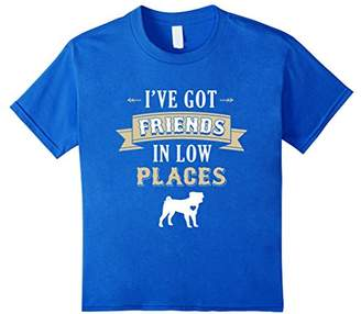 Pug Dog T-Shirt - I've Got Friends in Low Places Pug