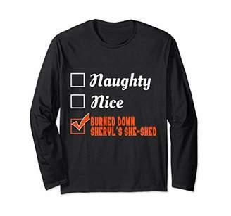 Naughty Nice Burned Down Sheryl's She-Shed Shirt Long Sleeve
