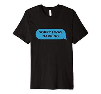 Sorry I Was Napping T-Shirt Text Message Sleep Tee