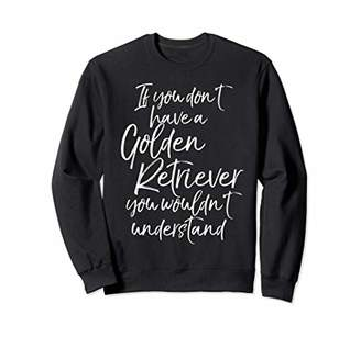 Golden Retriever If You Don't Have a You Wouldn't Understand Sweatshirt