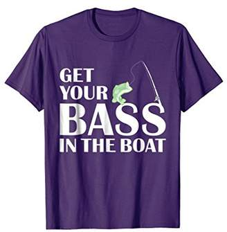 Get Your Bass In The Boat - Funny Fishing Gift T-Shirt