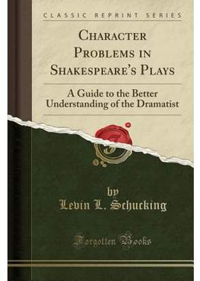 Le Vin Levin L Schucking Character Problems in Shakespeare's Plays: A Guide to the Better Understanding of the Dramatist (Classic Reprint) (Paperback)