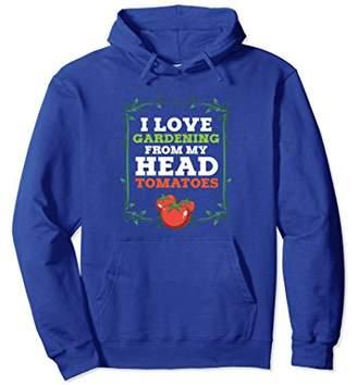 I Love Gardening From My Head Tomatoes Hoodie