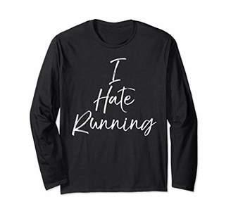 Cute Runners Gift for Women Funny I Hate Running Long Sleeve T-Shirt