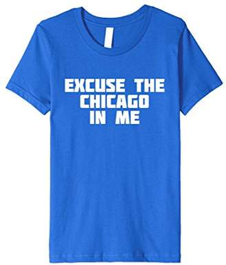 Excuse the Chicago in Me   Funny City T-Shirt