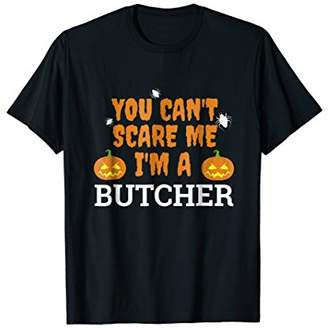 Can't Scare Me I'm a Butcher Funny Scary T-shirt Halloween