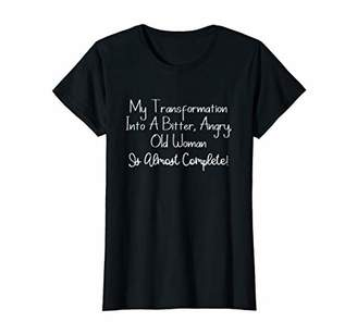 Womens My Transformation Into A Bitter Angry Old Woman Funny Shirt