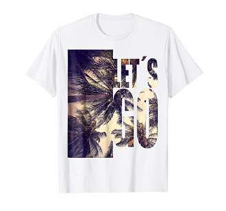 Lets Go To The Beach Let's Go To The Palms T-Shirt