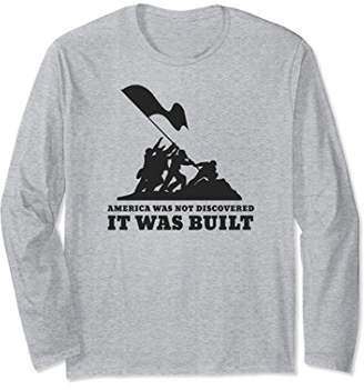 America Was Not Discovered It Was Built Long Sleeve T-Shirt