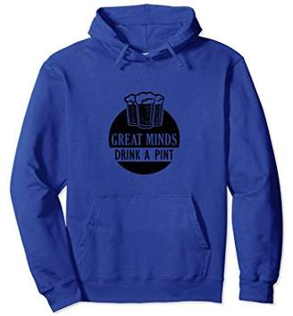 Great Minds Drink A Pint - Funny Beer Quote Hoodie