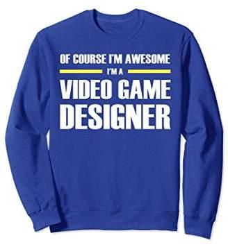 I'm Awesome Video Game Designer Sweatshirts