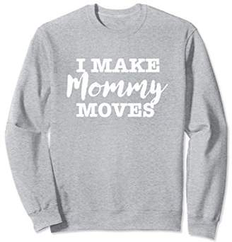 I Make Mommy Moves Funny Typewriter Script Sweatshirt (Dark)