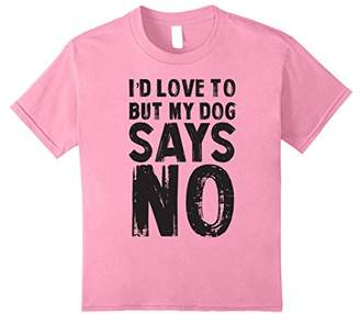 I'd Love To But My Dog Say's NO - T-Shirt