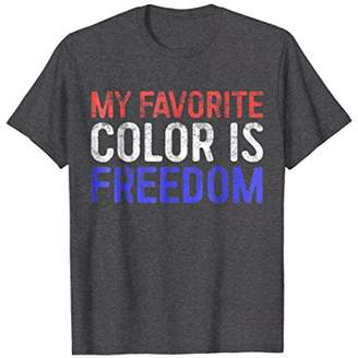 My Favorite Color Is Freedom T-Shirt Patriotic 4th of July