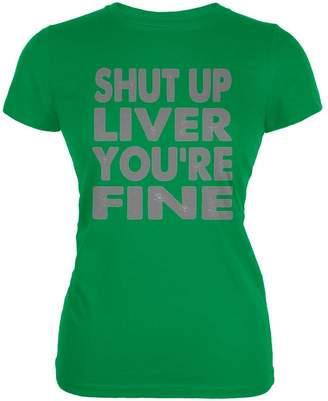 Old Glory Shut Up Liver You're Fine Funny Juniors Soft T Shirt SM