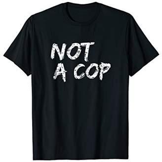 Not A Cop Shirt