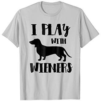 I Play With Wieners T-Shirt Funny Dachshund Owner Tee